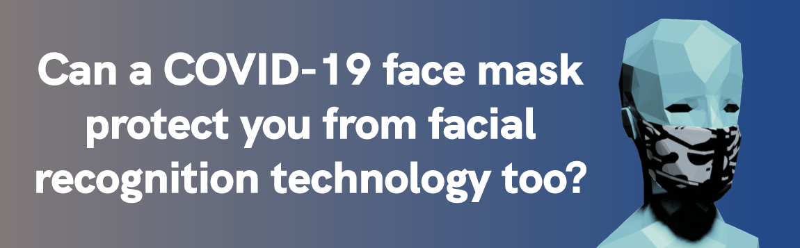 Can a COVID-19 face mask protect you from facial recognition technology too?